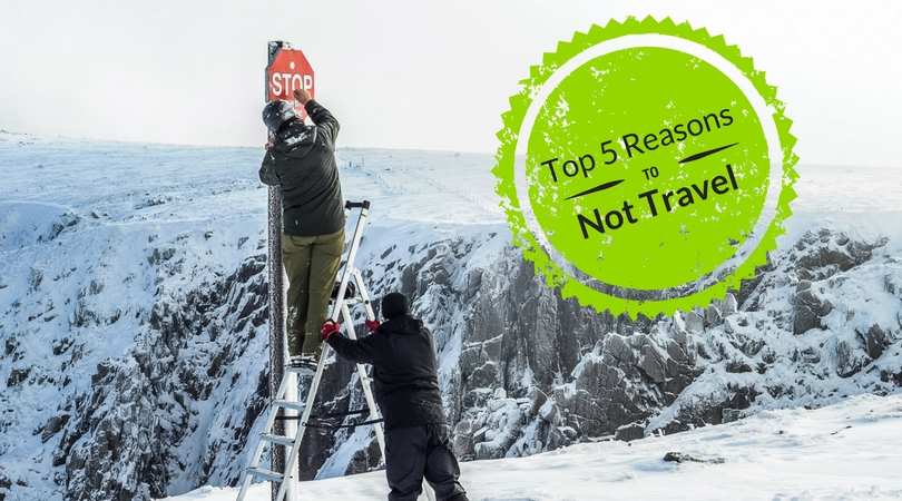 5 Reasons You Should NOT Travel