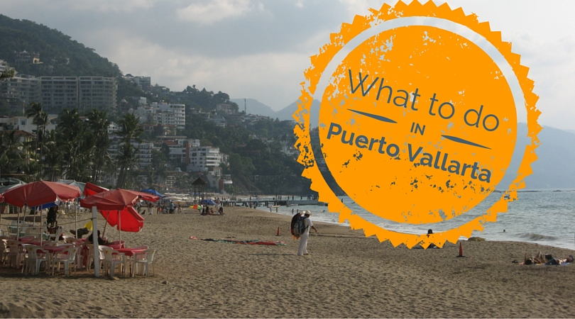 Get Off the Resort! What to do in Puerto Vallarta, Mexico