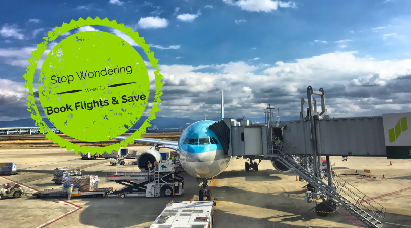 How to Stop Wondering When to Book Flights and Save Now!