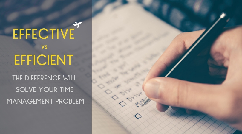 If You Learn The Difference Between Effective vs Efficient You'll Solve Your Time Management Problem